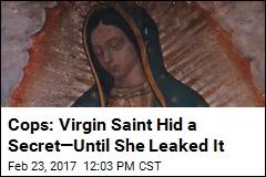 Cops: Virgin Saint Hid a Secret—Until She Leaked It