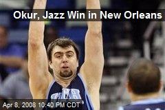 Okur, Jazz Win in New Orleans