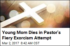 Young Mom Dies in Pastor's Fiery Exorcism Attempt