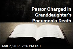 Pastor Charged in Granddaughter's Pneumonia Death