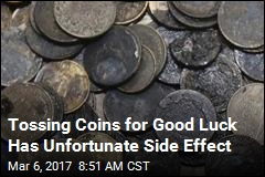Tossing Coins for Good Luck Has Unfortunate Side Effect