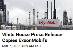 White House Lifts Paragraph From ExxonMobil Press Release