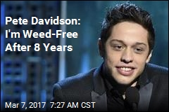 Pete Davidson Gives Up Pot After 8 Years