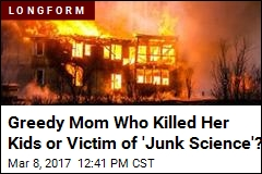 Greedy Mom Who Killed Her Kids or Victim of 'Junk Science'?