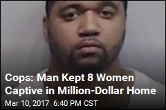 Cops: Man Kept 8 Women Captive in Million-Dollar Home