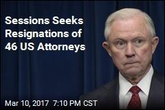 Sessions Seeks Resignations of 46 US Attorneys