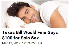 Texas Bill Would Fine Guys $100 for Solo Sex