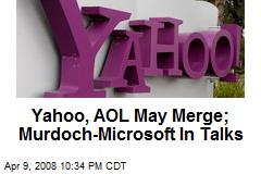 Yahoo, AOL May Merge; Murdoch-Microsoft In Talks