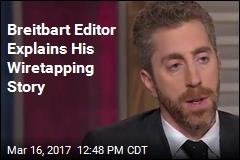 Breitbart Editor Explains His Wiretapping Story