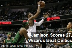 Jamison Scores 27, Wizards Beat Celtics