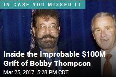 Inside the Improbable $100M Grift of Bobby Thompson
