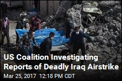 US Coalition Investigating Reports of Deadly Iraq Airstrike
