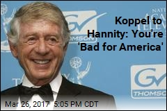 Ted Koppel Tells Hannity He's 'Bad for America'