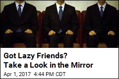 Got Lazy Friends? Take a Look in the Mirror