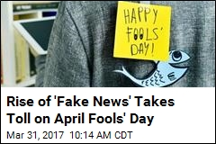 Rise of 'Fake News' Takes Toll on April Fools' Day