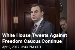 White House Keeps Dissing Freedom Caucus on Twitter