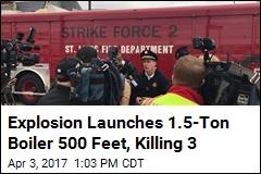 Explosion Launches 1.5-Ton Boiler 500 Feet, Killing 3
