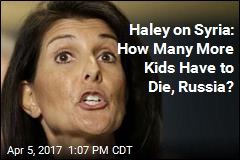 Haley on Syria: How Many More Kids Have to Die, Russia?