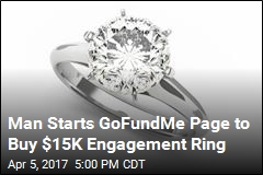 Man Starts GoFundMe Page to Buy $15K Engagement Ring