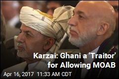 Karzai: Ghani a 'Traitor' for Allowing MOAB