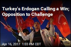 Turkey's Erdogan Calling a Win; Opposition to Challenge