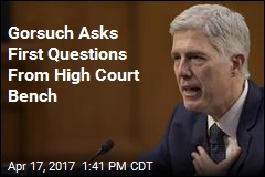 Gorsuch Asks First Questions as Supreme Court Justice