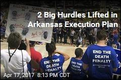 2 Big Hurdles Lifted in Arkansas Execution Plan