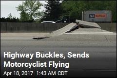 Highway Buckles, Sends Motorcyclist Flying