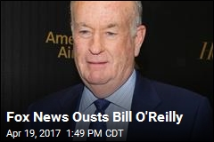 Fox News Ousts Bill O'Reilly