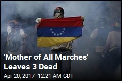 3 Killed During 'Mother of All Marches' in Venezuela