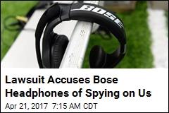 Lawsuit Accuses Bose Headphones of Spying on Us
