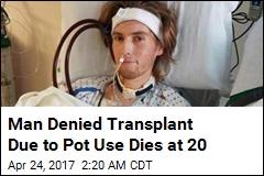 Man Denied Transplant Due to Pot Use Dies at 20