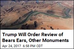 Trump Will Order Review of Bears Ears, Other Monuments