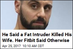 He Said a Fat Intruder Killed His Wife. Her Fitbit Said Otherwise