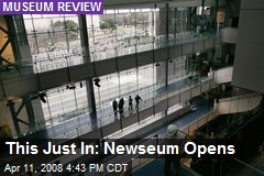 This Just In: Newseum Opens