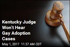 Kentucky Judge Won't Hear Gay Adoption Cases