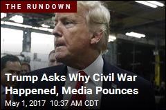 Trump Asks Why Civil War Happened, Media Pounces