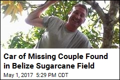 Car of Missing Couple Found in Belize Sugarcane Field