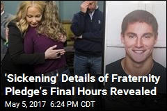 'Sickening' Details of Fraternity Pledge's Final Hours Revealed