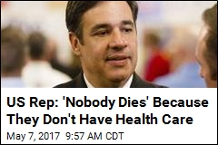US Rep: 'Nobody Dies' Because They Don't Have Health Care