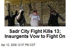 Sadr City Fight Kills 13; Insurgents Vow to Fight On