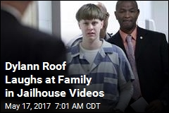 Dylann Roof Laughs at Family in Jailhouse Videos