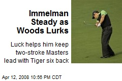Immelman Steady as Woods Lurks