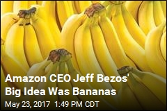 Amazon CEO Jeff Bezos' Big Idea Was Bananas