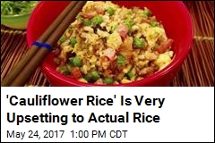 'Cauliflower Rice' Is Very Upsetting to Actual Rice