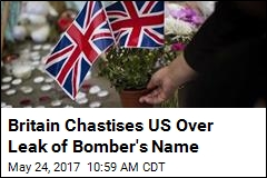 Britain Chastises US Over Leak of Bomber's Name