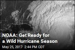 NOAA: Get Ready for a Wild Hurricane Season