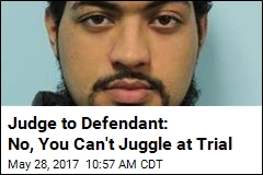 Judge to Defendant: No, You Can't Juggle at Trial