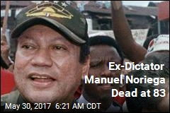 Ex-Dictator Manuel Noriega Dead at 83
