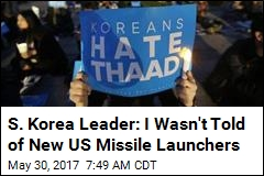 S. Korea Leader: I Wasn't Told of New US Missile Launchers